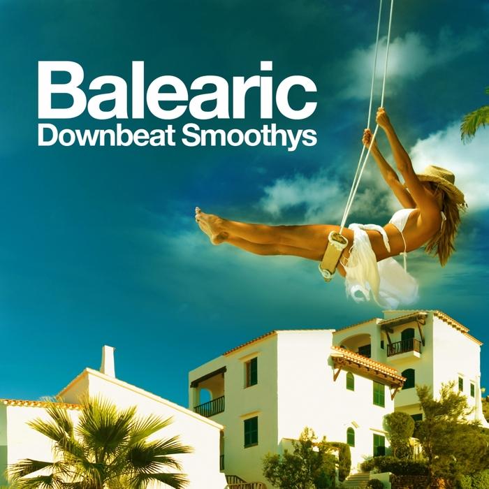 Balearic Downbeat Smoothys Ibiza Lounge & Chillout Edition